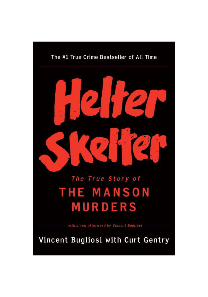 VINCENT BUGLIOSI AND CURT GENTRY Helter Skelter: The True Story of the Manson Murders