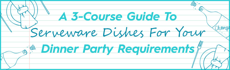 A 3-course guide to dinner party serveware dishes for your requirements