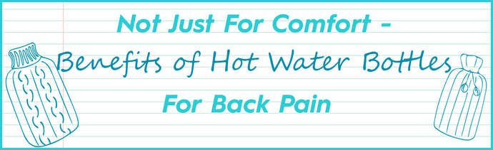Not Just For Comfort – 5 Benefits of Hot Water Bottles For Back Pain
