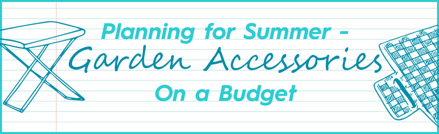 Planning for Summer - Our Budget Garden Ideas