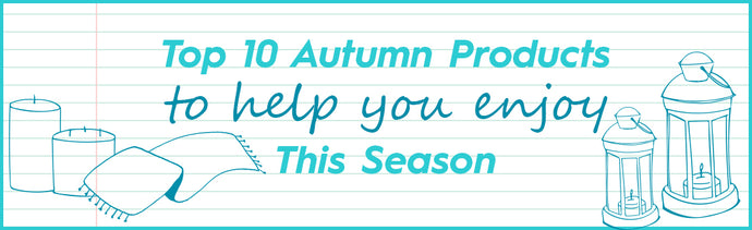 Top 10 Autumn products to help you enjoy this Season
