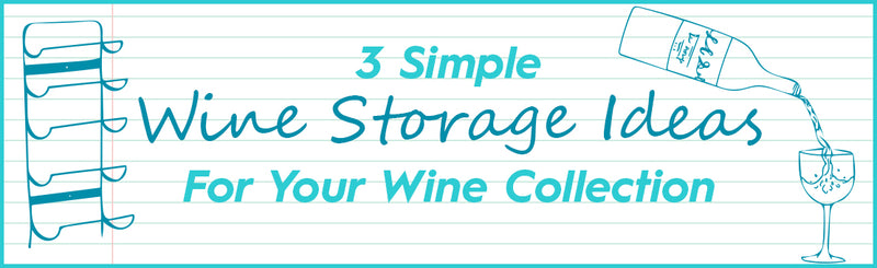 3 Simple Wine Storage Ideas For Your Wine Collection