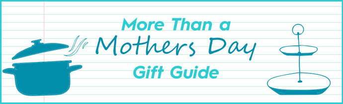 More Than A Mother's Day Gift Guide