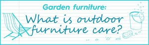Garden furniture: What is outdoor furniture care?