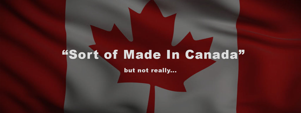 The Made In Canada Myth