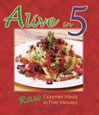 Alive in 5 Raw Gourmet Meals Cookbook - VeggieSensations