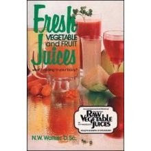 Fresh Vegetable and Fruit Juices by Dr. Walker