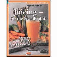 Juicing for The Health of It by Sigfried Gursche - VeggieSensations