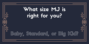 What Size MJ is Right For You? Baby, Standard, or Big Kid?