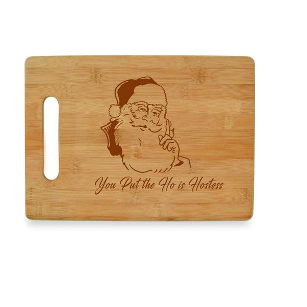 You Put the Ho in Hostess - Santa Claus Bamboo Cutting Board
