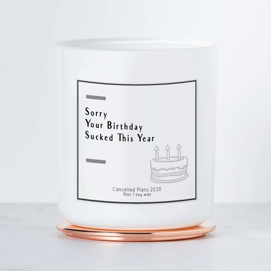 Sorry Your Birthday Sucked This Year Luxe Scented Soy Candle | touchGOODS