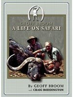 A Life On Safari by Geoff Broome with Craig Boddington (1st Edition and only edition)
