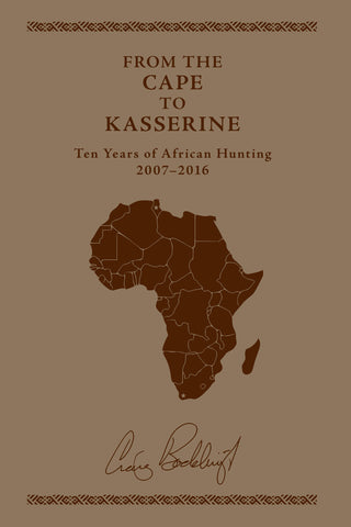 FROM THE CAPE TO KASSERINE, by Craig T Boddington  Ten years of African Hunting 2007-2016