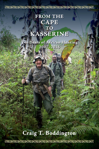 FROM THE CAPE TO KASSERINE, by Craig T Boddington (Trade Edition, with dust Jacket) Ten more years of African hunting 2007-2016