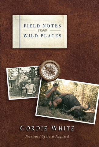 Field Notes From Wild Places, by Gordie White
