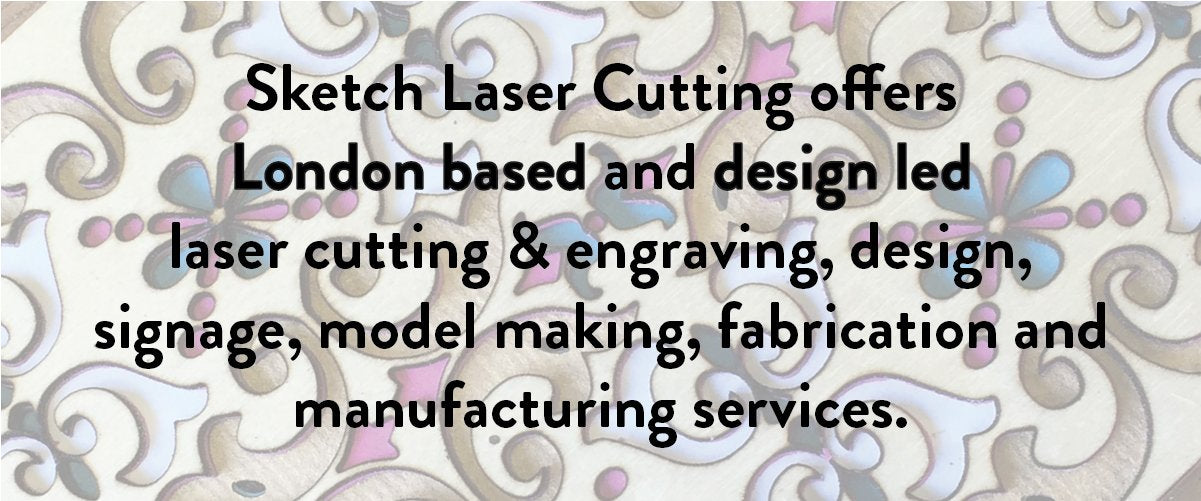 Sketch Laser Cutting offers London based and design led laser cutting and engraving, design, signage, model making, fabrication and manufacturing services
