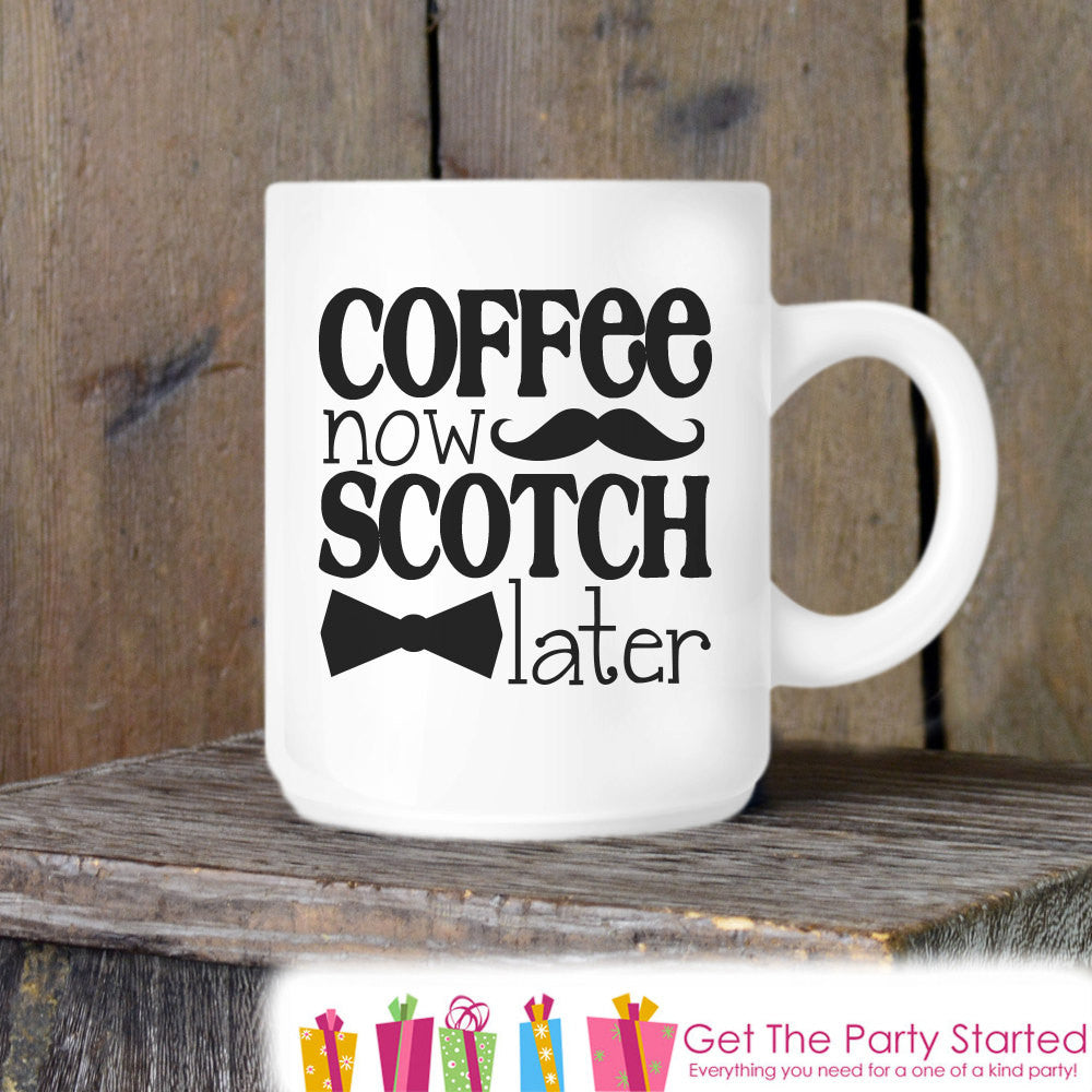 Coffee Mug, Father's Day Mug, Coffee Now Scotch Later, Novelty Ceramic Mug, Coffee Cup Gift, Fathers Day Gift, New Dad Mug, Dad Coffee Mug - Get The Party Started