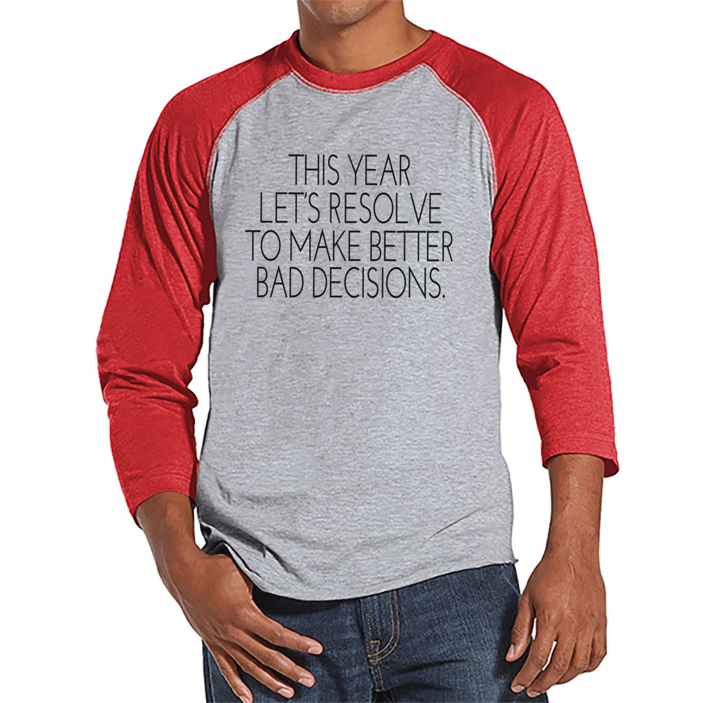 New Years Resolution Shirt - Bad Decisions Shirt - Funny New Years Shirt - Mens Shirt - Mens Red Raglan Tee - Humorous Gift for Him - Get The Party Started