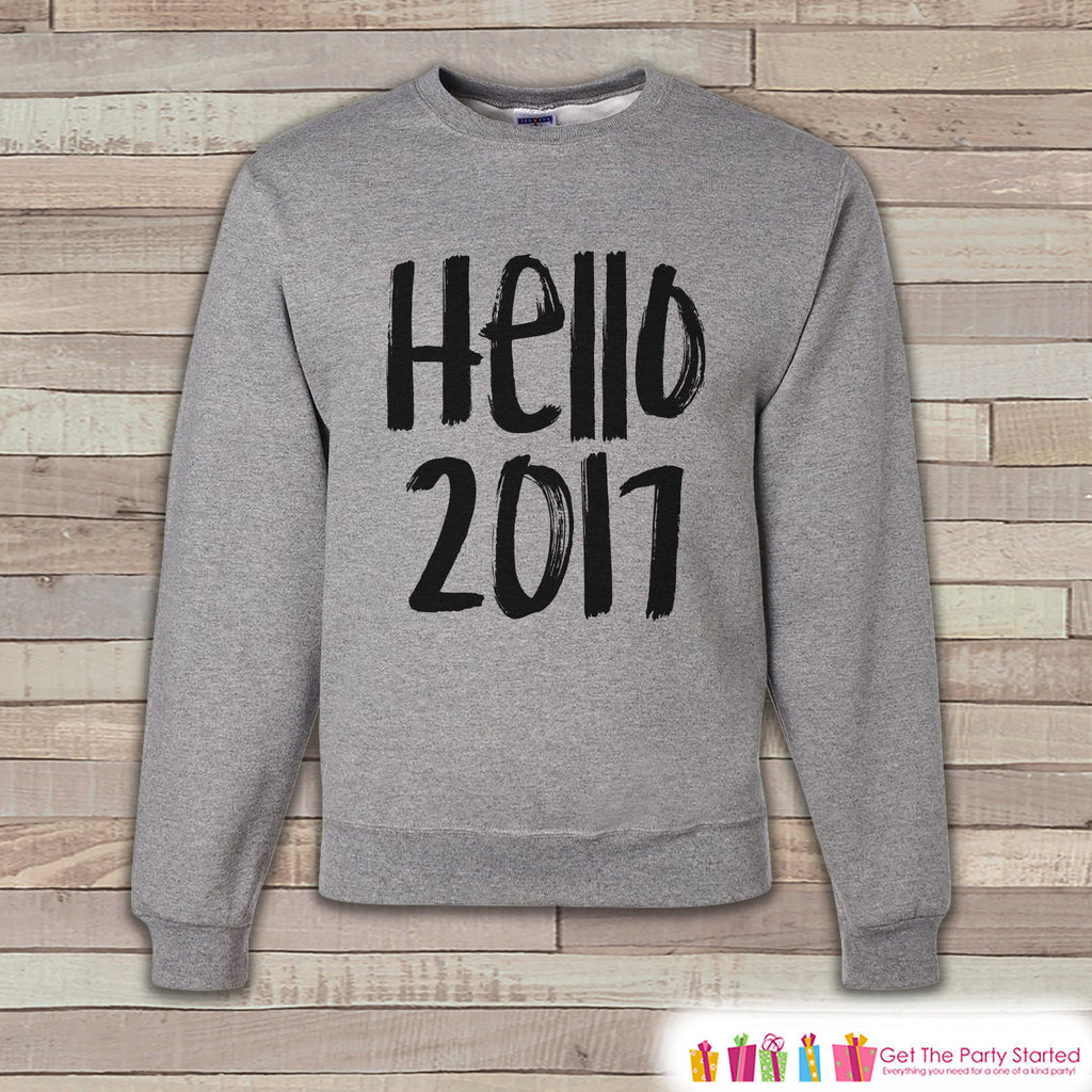 Hello 2017 Sweatshirt - New Year Adult Crewneck - Happy New Years - Holiday Sweatshirt - New Years Crewneck - Holiday Pullover - Gift Idea - Get The Party Started
