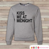 Kiss At Midnight Sweatshirt - New Years Adult Crewneck - New Years Pullover - Funny New Years - Funny Holiday Sweatshirt - Holiday Gift Idea - Get The Party Started
