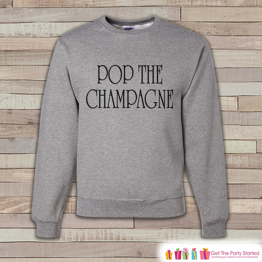 New Year Party Sweatshirt - Pop the Champagne - Adult Crewneck - Happy New Year - Holiday Sweatshirt - Drinking Crewneck - Holiday Pullover - Get The Party Started