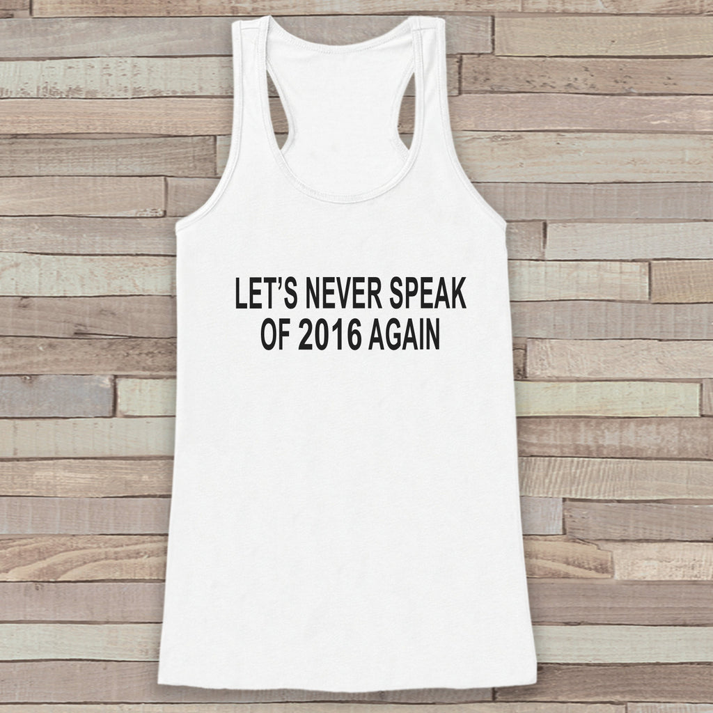 New Years Tank Top - Never Speak of 2016 - Womens Razorback - New Years Tank -  White Tank - White Tank Top - Funny New Years - Workout Top - Get The Party Started