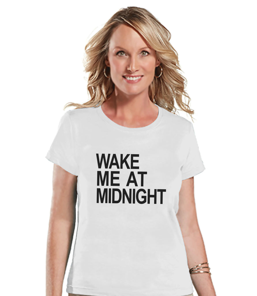 Wake At Midnight - New Years Eve Shirt - White T Shirt - Womens T-Shirt - New Years Eve Party Shirt - Womens White Tee - Holiday Shirt - Get The Party Started