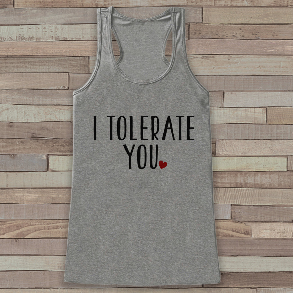 Womens Valentine Shirt - Funny Valentine's Day Tank Top - I Tolerate You - Women's Humorous Tank - Funny Valentines Shirt - Grey Tank Top - Get The Party Started