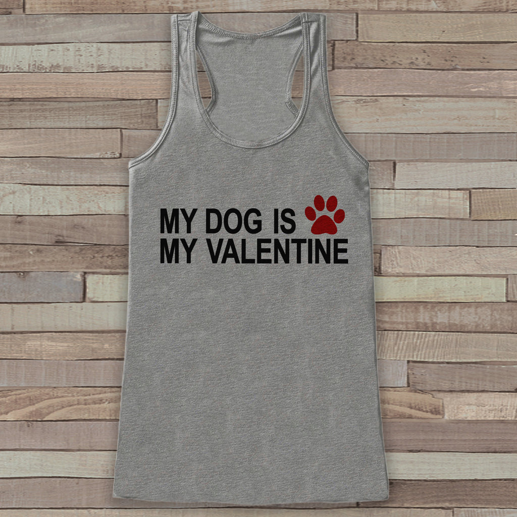 Womens Valentine Shirt - Funny Valentine's Day Tank Top - My Dog Is My Valentine - Humorous Dog Lover Tank - Anti Valentines Day - Grey Tank - Get The Party Started