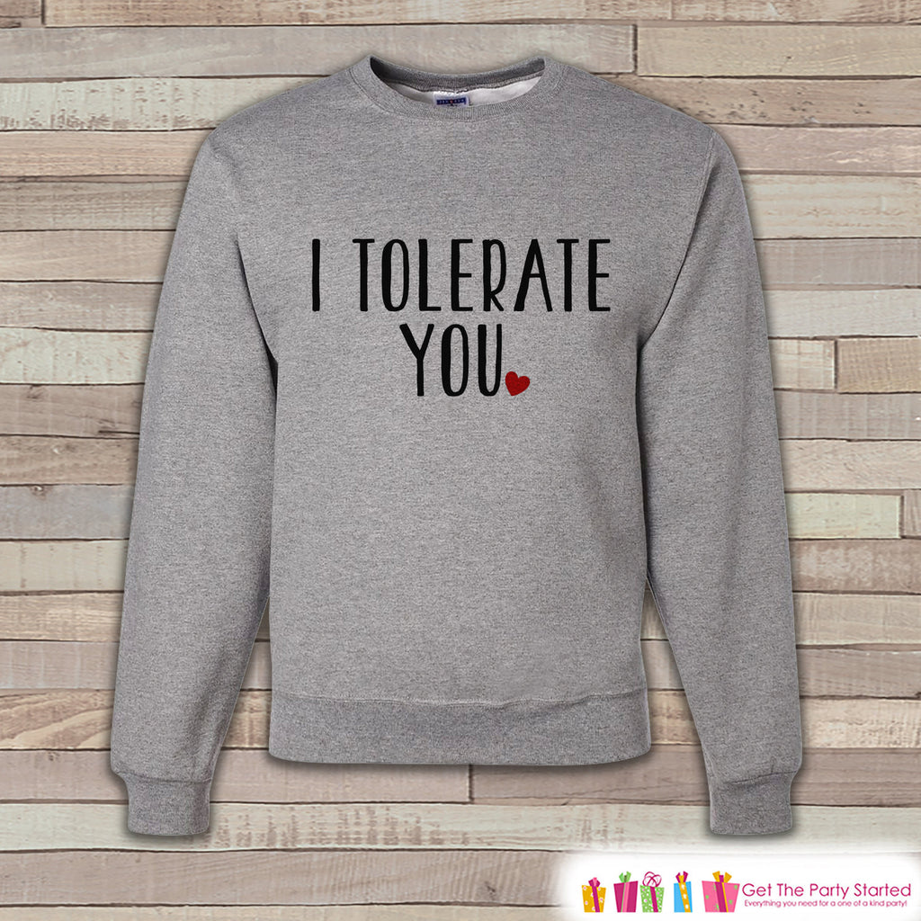 Adult Valentine Shirt - Funny Valentines Day Sweatshirt - I Tolerate You - Humorous Valentines Day - Grey Adult Crewneck Sweatshirt - Get The Party Started