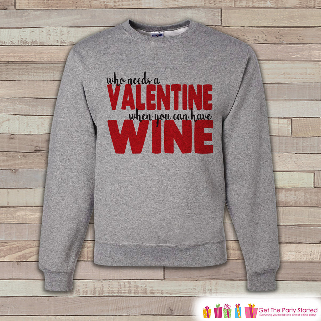 Adult Valentine Shirt - Funny Valentines Day Sweatshirt - Wine Valentine Shirt - Humorous Valentines Day - Grey Adult Crewneck Sweatshirt - Get The Party Started