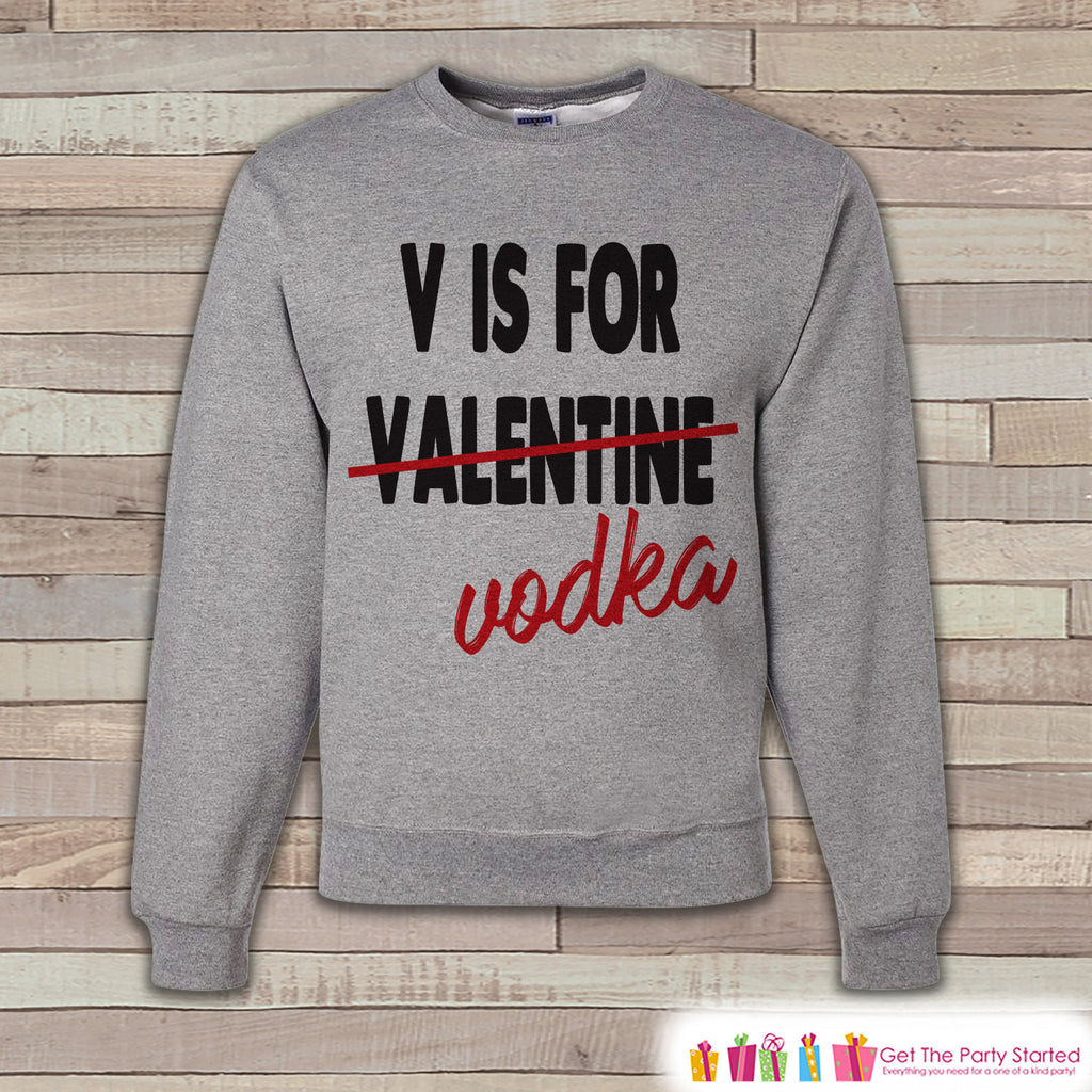 Adult Valentine Shirt - Funny Valentines Day Sweatshirt - Vodka Valentine Shirt - Humorous Valentines Day - Grey Adult Crewneck Sweatshirt - Get The Party Started