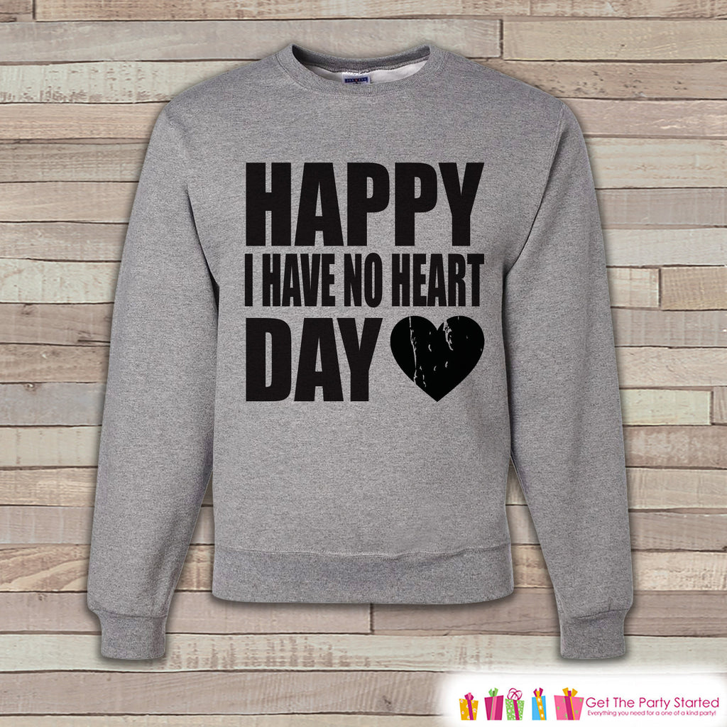 Adult Valentine Shirt - Funny Valentines Day Sweatshirt - I Have No Heart Day - Anti Valentines Day Shirt - Grey Adult Crewneck Sweatshirt - Get The Party Started