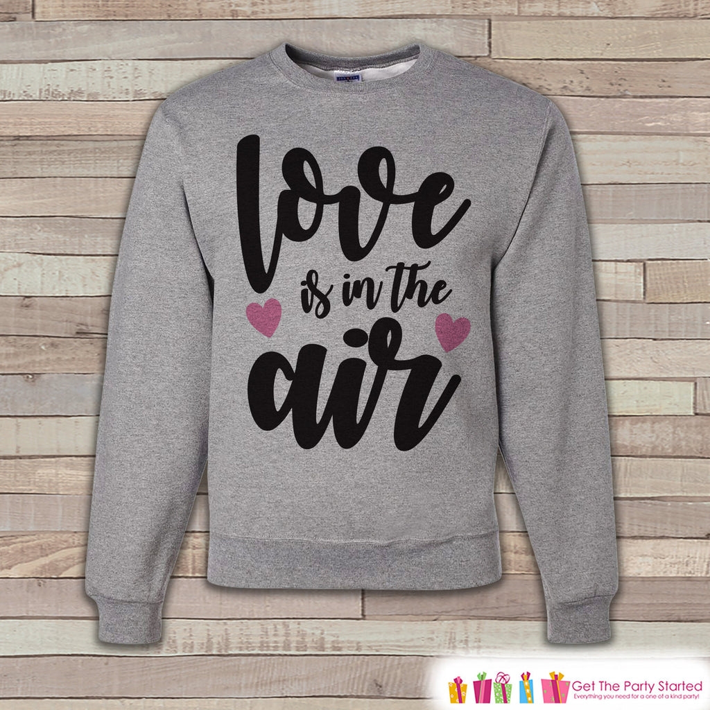 Adult Valentine Shirt - Womens Valentines Day Sweatshirt - Love Is In The Air - Happy Valentines Day Shirt - Grey Adult Crewneck Sweatshirt - Get The Party Started