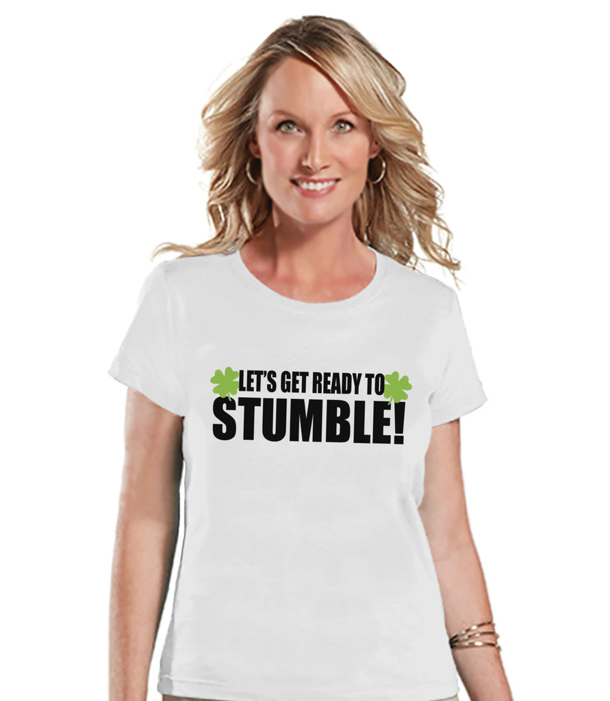 St. Patricks Day Shirt - Funny Women's Drinking Shirts - Let's Get Ready to Stumble - White T-shirt - Humorous Gift for Her - Party Shirt - Get The Party Started
