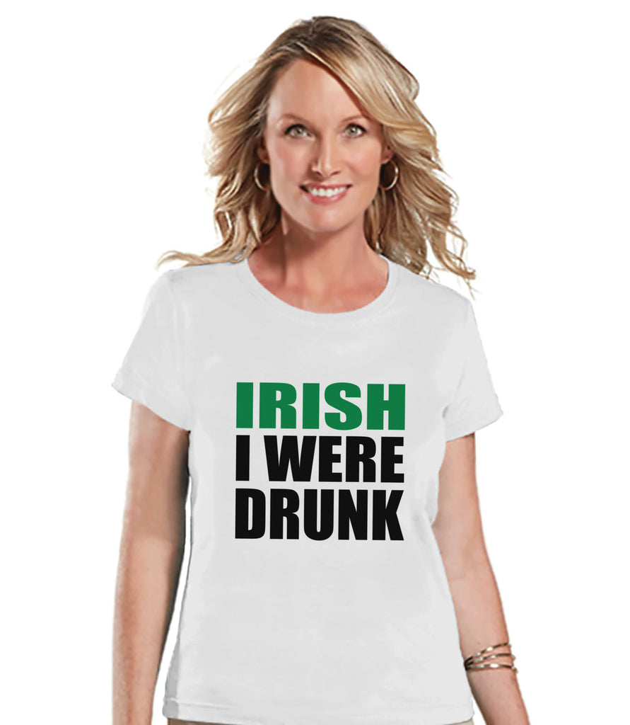 St. Patricks Day Shirt - Funny Women's Drinking Shirts - Irish I Were Drunk - White T-shirt - Humorous Gift for Her - Party Shirt - BOLD - Get The Party Started