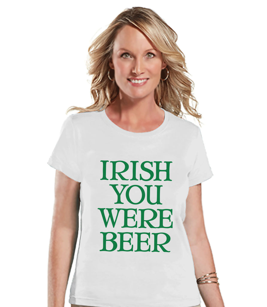 St. Patricks Day Shirt - Funny Women's Drinking Shirts - Irish You Were Beer - White T-shirt - Humorous Gift for Her - Drinking Party Shirt - Get The Party Started