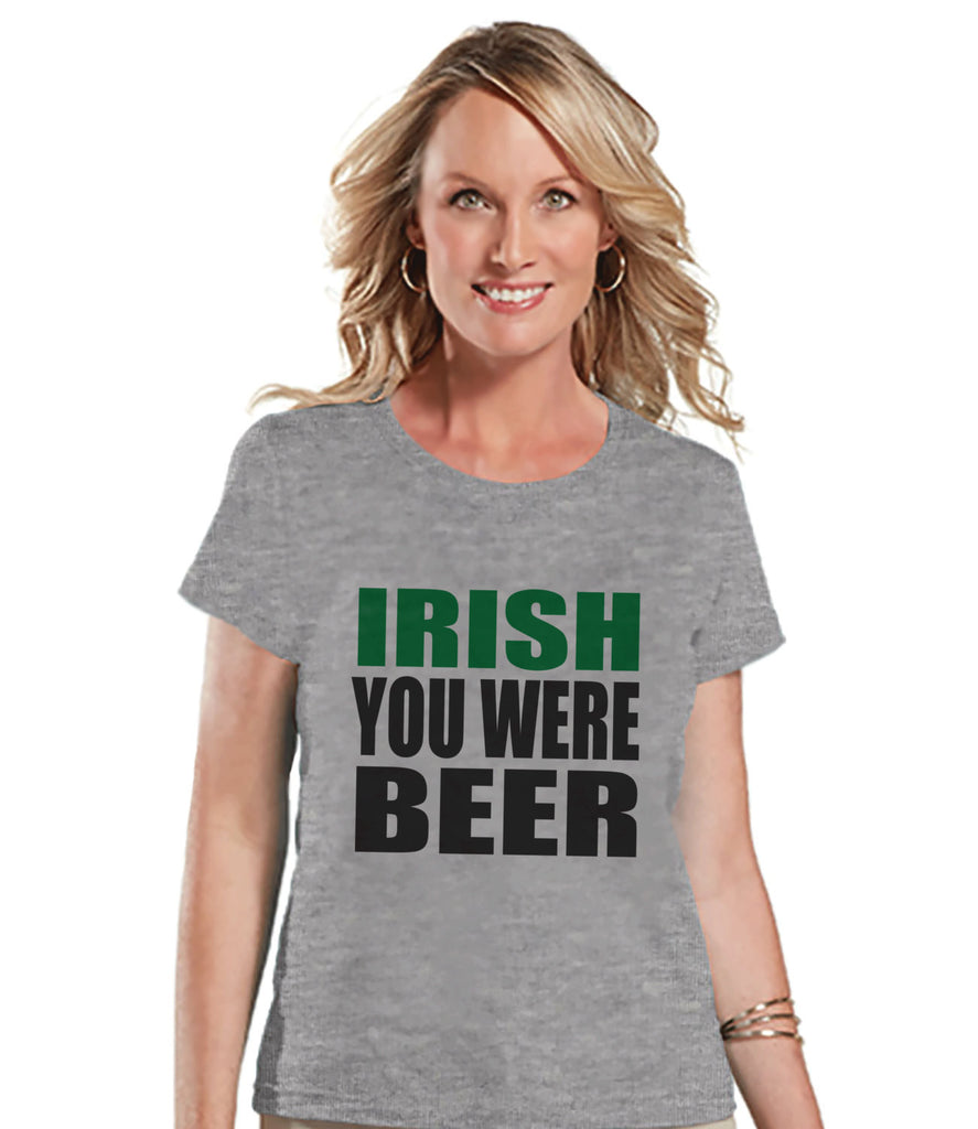 St. Patricks Day Shirt - Funny Women's Drinking Shirts - Irish You Were Beer - Grey T-shirt - Gift for Her - Party Shirt - St. Patty's Day - Get The Party Started