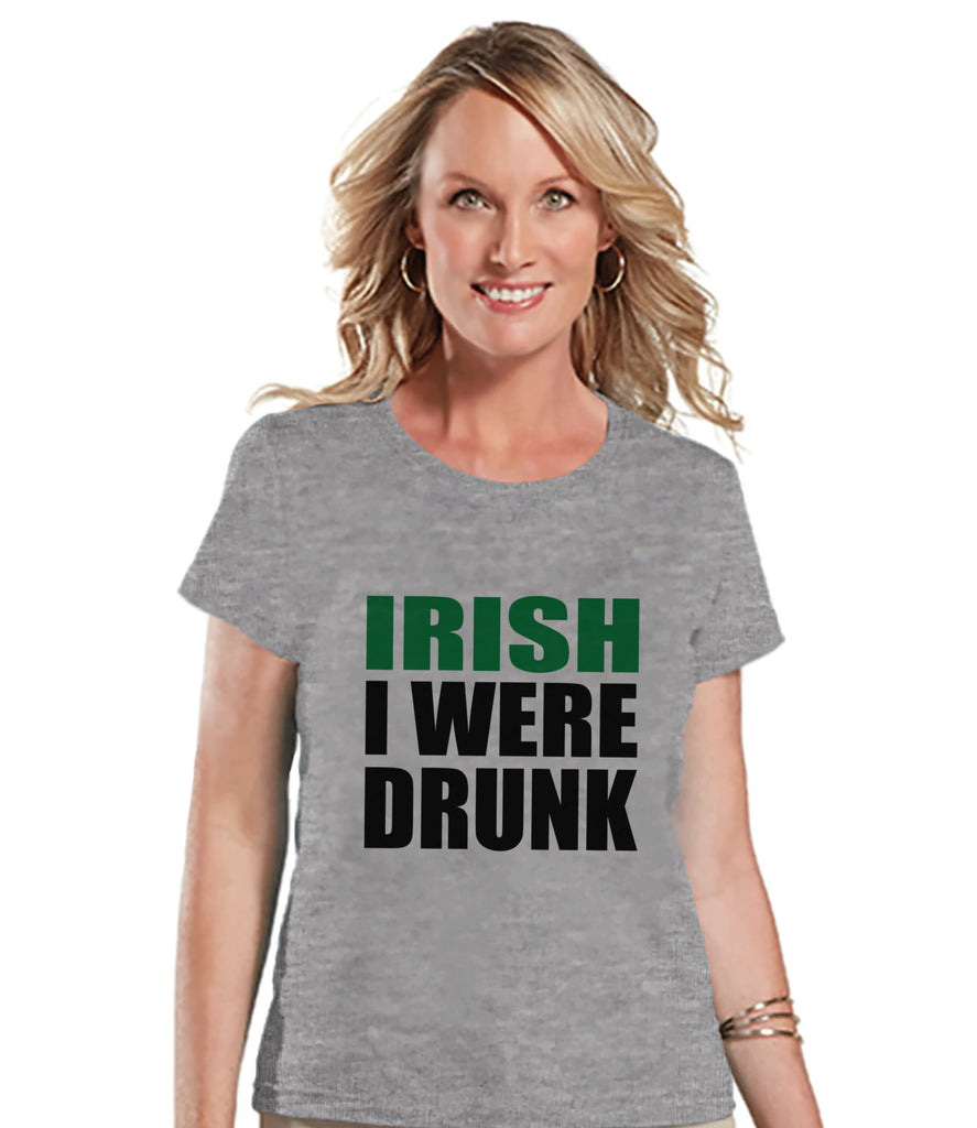 St. Patricks Day Shirt - Funny Women's Drinking Shirts - Irish I Were Drunk - Grey T-shirt - Gift for Her - Party Shirt - St. Patty's Day - Get The Party Started