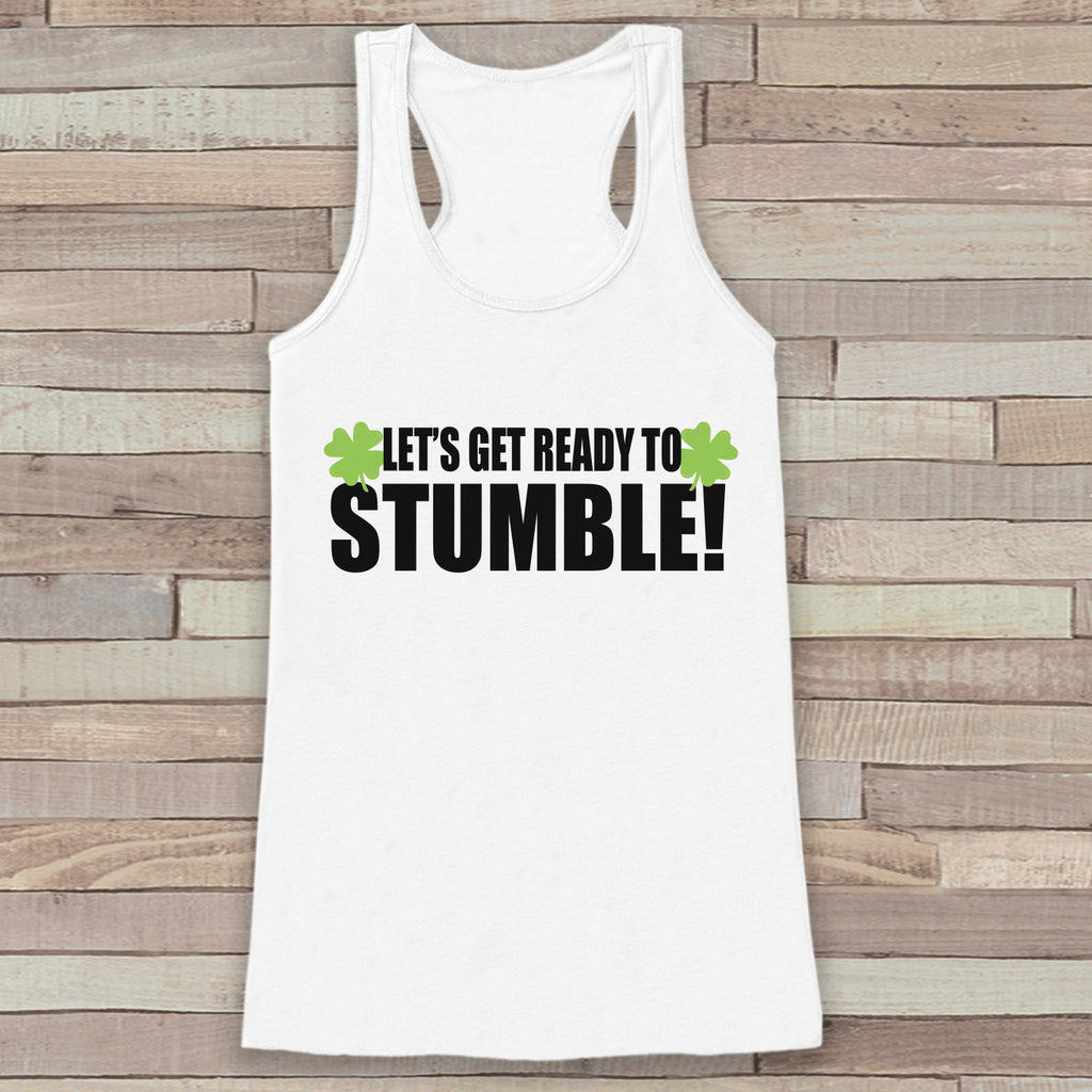 St. Patrick's Tank Top - Funny St. Patrick's Day Tank - Women's White Tank Top - Drinking Shirt - Get Ready To Stumble - Party Shirt - Get The Party Started