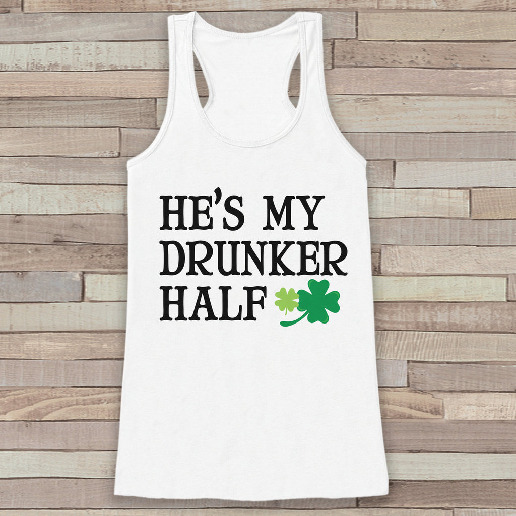 St. Patrick's Tank Top - Funny St. Patrick's Day Tank - Women's White Tank Top - Drinking Shirt - My Drunker Half - Matching Shirts - Get The Party Started