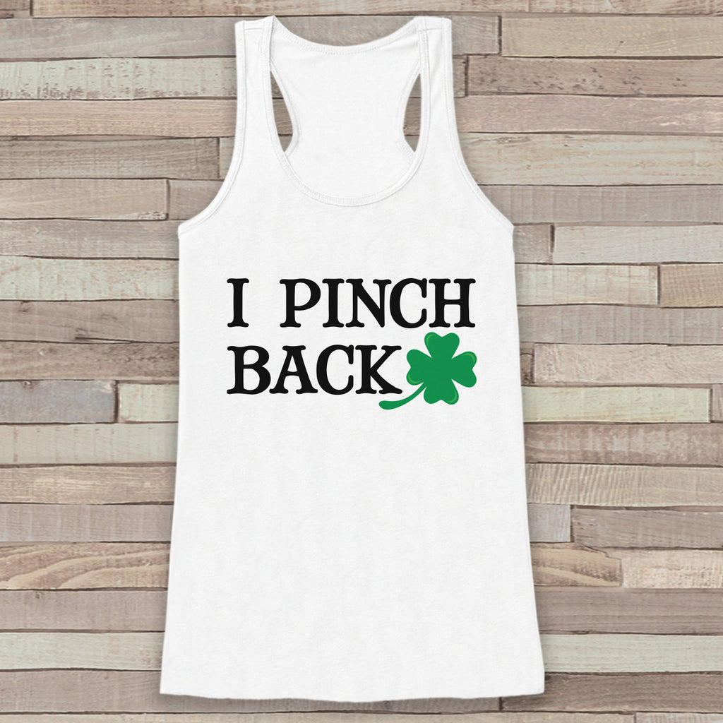 St. Patrick's Tank Top - Funny St. Patricks Day Tank - Women's White Tank Top - I Pinch Back - Funny St. Patty's Tank - Humorous Gift Idea - Get The Party Started
