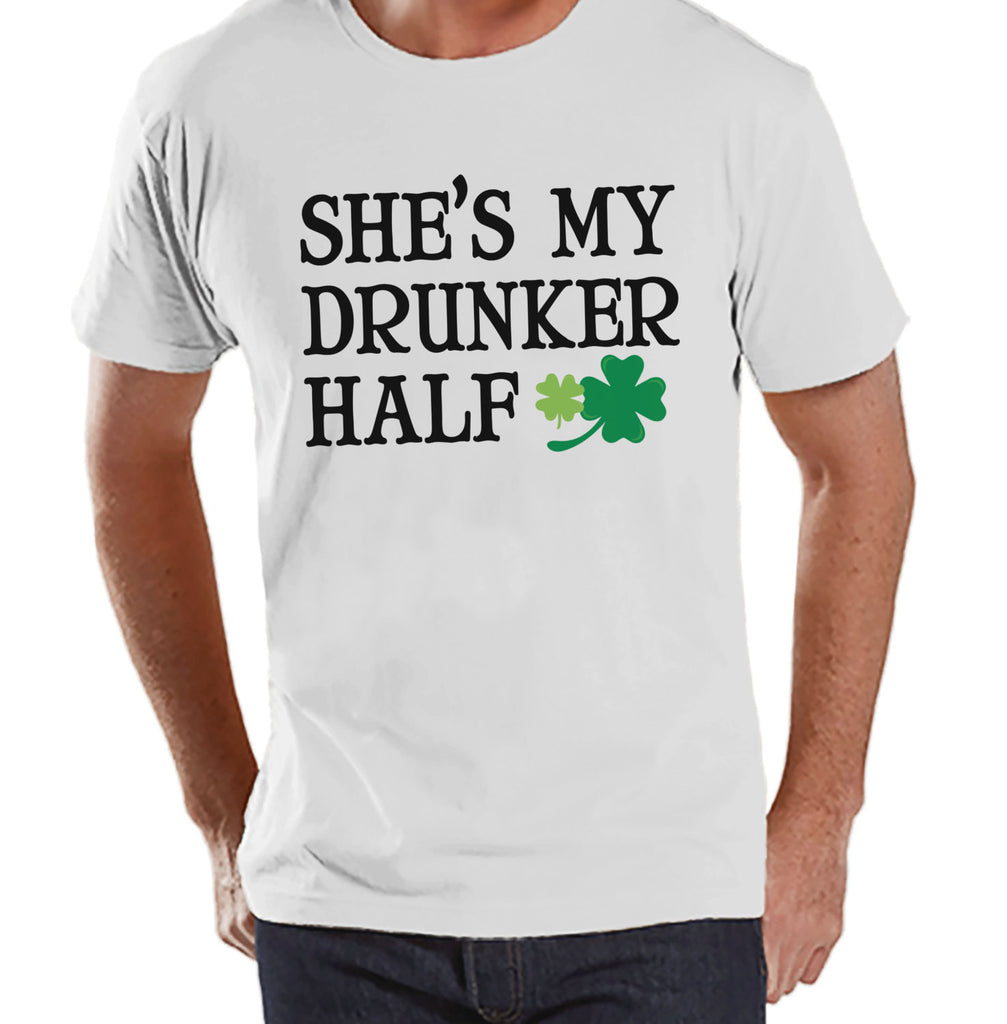 Men's St. Patrick's Day Shirt - Funny St. Patricks Shirt - My Drunker Half - Drinking Shirt - Mens White T-Shirt - Matching Couple Shirts - Get The Party Started