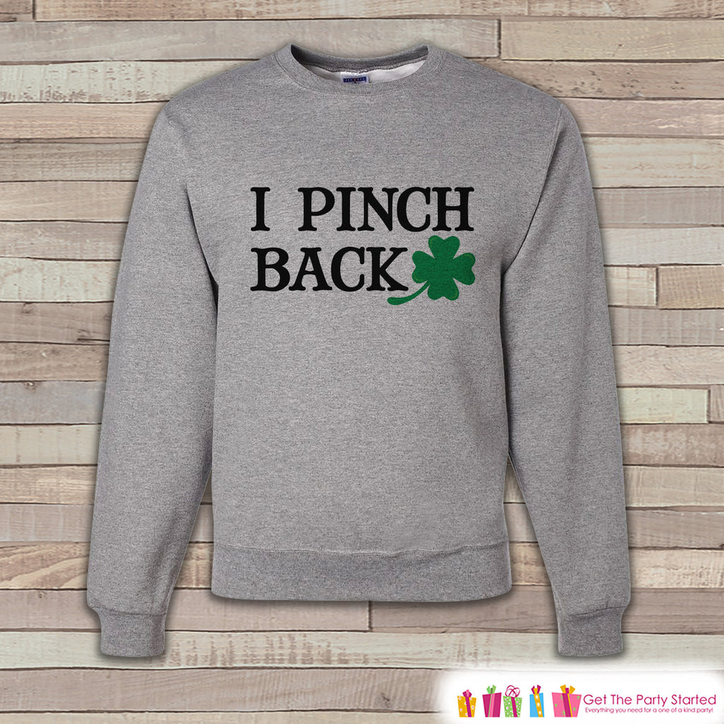 Adult St. Patrick's Day - Funny St Patricks - No Pinching - I Pinch Back - Grey Pullover - Adult Crewneck - St Patricks Day Sweatshirt - Get The Party Started