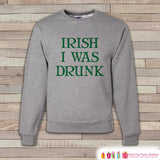 Adult St. Patrick's Day - Funny St Patricks Sweatshirt - Irish I Was Drunk - Drinking Shirt - Irish Pride - Grey Pullover - Adult Crewneck - Get The Party Started