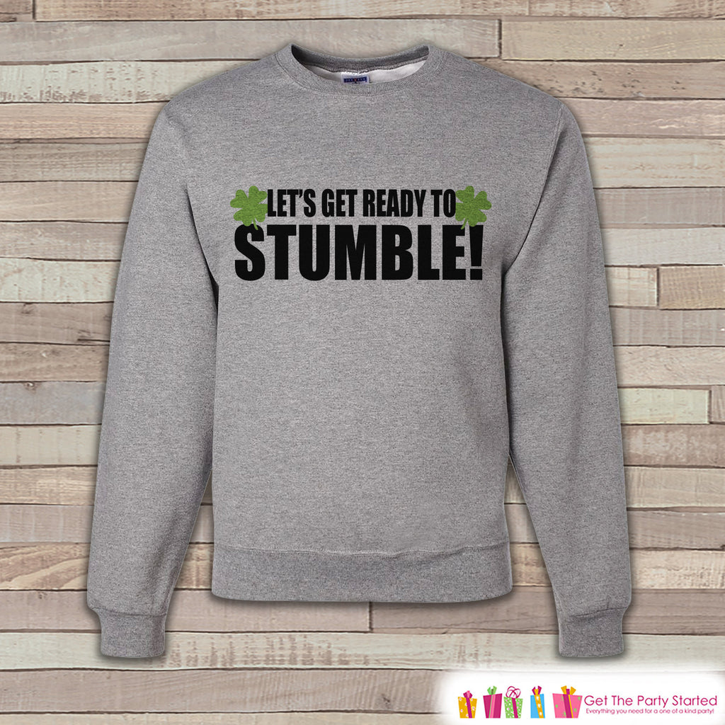 Adult St. Patrick's Day - Funny St Patricks Sweatshirt - Get Ready To Stumble - Irish Drinking Shirt - Grey Pullover - Adult Crewneck - Get The Party Started