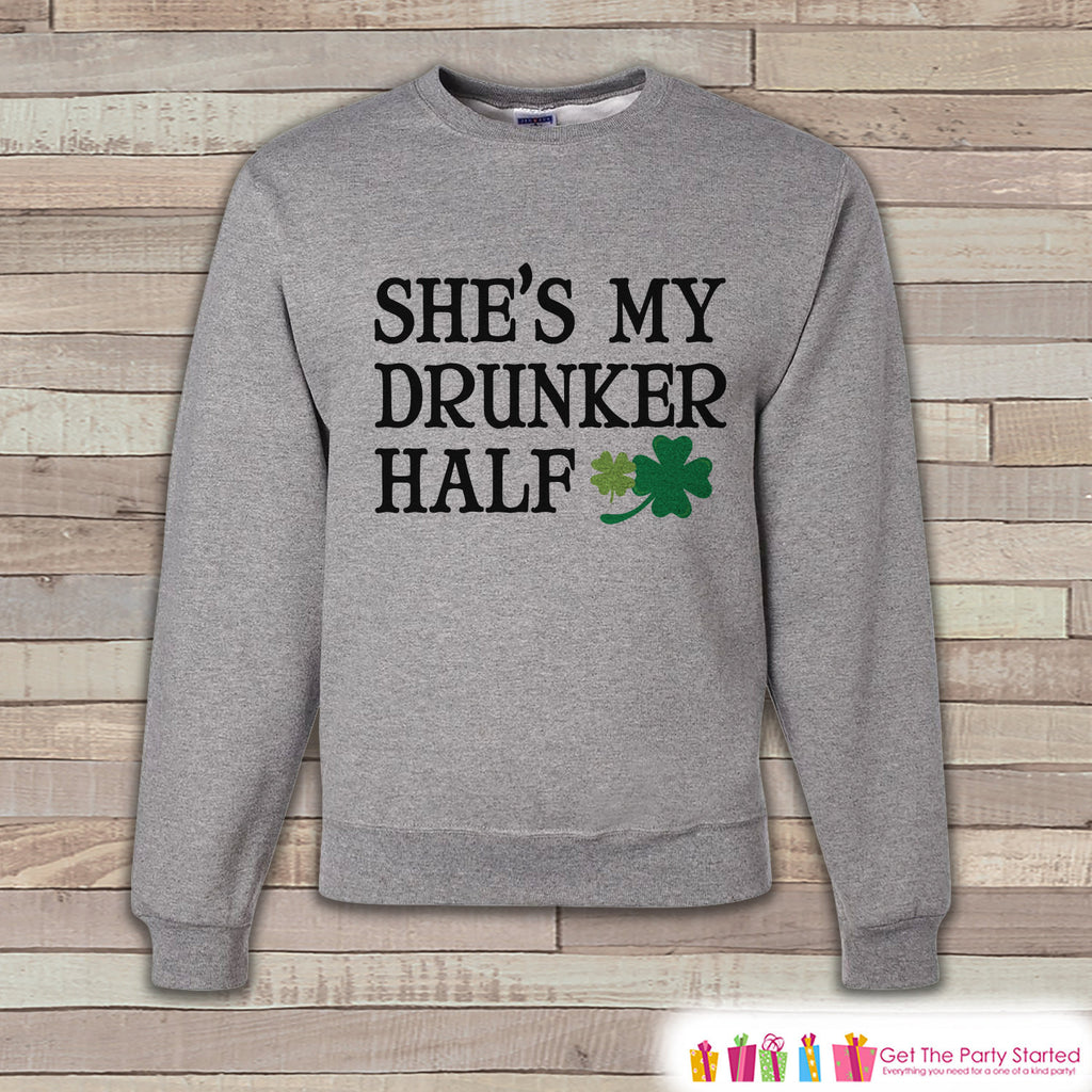 Adult St. Patrick's Day - Funny St Patricks Sweatshirt - Drunker Half - Drinking Shirts - Matching Shirts - Grey Pullover - Adult Crewneck - Get The Party Started