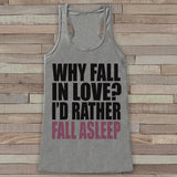 Womens Valentine Shirt - Funny Valentine's Day Tank Top - Why Fall In Love - Women's Humorous Tank - Funny Valentines Shirt - Grey Tank Top - Get The Party Started