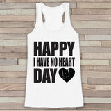 Womens Valentine Shirt - Funny Valentine's Day Tank Top - Happy I Have No Heart Day - Humorous Tank - Humorous Valentines Shirt - White Tank - Get The Party Started