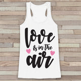 Womens Valentine Shirt - Love Is In The Air Valentine's Day Tank Top - Women's Happy Valentine's Day Tank - Valentines Shirt - White Tank - Get The Party Started